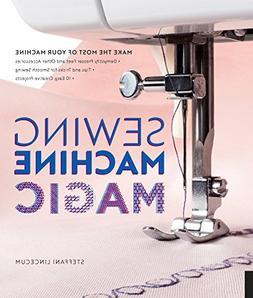 Sewing Machine Magic: Make The Most Of Your Machine--demysti